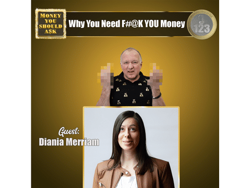 Why You Need F#@k You Money. Diania Merriam
