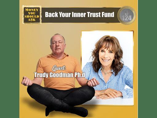 Back Your Inner Trust Fund. Trudy Goodman Ph.D