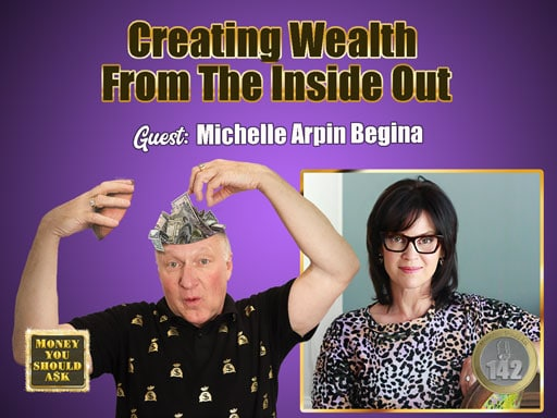 Creating Wealth From The Inside Out. Michelle Arpin Begina